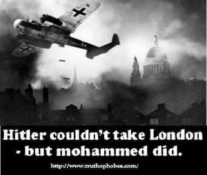 Hitler Couldn't Take London - Mohammed Did